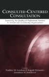Consultee-Centered Consultation Improving the Quality of Professional Services in Schools and Community Organisations