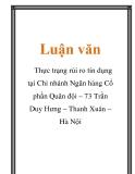 Luận văn: Thực trạng rủi ro tín dụng tại Chi nhánh Ngân hàng Cổ phần Quân đội – 73 Trần Duy Hưng – Thanh Xuân – Hà Nội