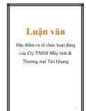 Luận văn: Đặc điểm và tổ chức hoạt động của Cty TNHH Máy tính & Thương mại Tân Quang