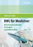 BWL für Mediziner Betriebswirtschaftslehre für Studium und Selbststudium