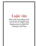 Luận văn: Phát triển hoạt động kinh doanh thẻ tại Ngân hàng thương mại cổ phần Kỹ Thương Việt Nam