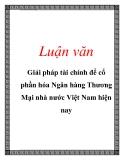 Luận văn: Giải pháp tài chính để cổ phần hóa Ngân hàng Thương Mại nhà nước Việt Nam hiện nay
