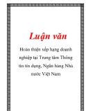 Luận văn: Hoàn thiện xếp hạng doanh nghiệp tại Trung tâm Thông tin tín dụng, Ngân hàng Nhà nước Việt Nam
