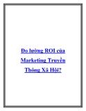 Đo lường ROI của Marketing Truyền Thông Xã Hội?