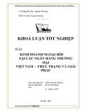 Luận văn: Kinh doanh ngoại hối tại các Ngân hàng thương mại Việt Nam - Thực trạng và giải pháp _ Trường ĐH Ngoại thương