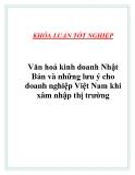 """Luận văn """"  Văn hoá kinh doanh Nhật Bản và những lưu ý cho doanh nghiệp Việt Nam khi xâm nhập thị trường """""""
