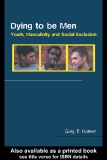 Dying to be Men Youth, masculinity and social exclusion