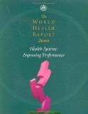 The WORLD HEALTH REPORT 2000 Health Systems: Improving Performance