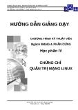 HƯỚNG DẪN GIẢNG DẠY CHƯƠNG TRÌNH KỸ THUẬT VIÊN Ngành MẠNG & PHẦN CỨNG - Học phần IV  CHỨNG CHỈ  QUẢN TRỊ MẠNG LINUX