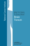 What You Need  To Know About - Brain Tumors