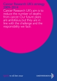 Cancer Research UK's strategy 2009–2014: Cancer Research UK's aim is to  reduce the number of deaths  from cancer. Our future plans  are ambitious, but they are in  line with the challenge and the  responsibility we face.