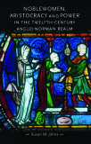 Noblewoman aristocracy and power in the twelfth century anglo norman realm