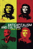 Anticapitalism and Culture -  Radical Theory and Popular Politics