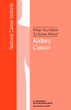 What You Need  To Know About™ - Kidney Cancer