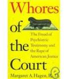 Whores of the Court - The Fraud of Psychiatric Testimony and the Rape of American Justice