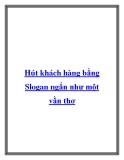 Hút khách hàng bằng Slogan ngắn như một vần thơ.Một slogan tốt nhất là gói