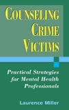 Counseling Crime Victims: Practical Strategies f or Mental Health Professionals