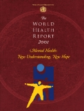 The WORL D HEALTH REPORT 2OOI Mental Health: New Understanding, New Hope