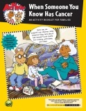 When Someone You  Know Has Cancer: AN ACTIVITY BOOKLET FOR FAMILIES
