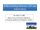 DIFFERENTIATING BETWEEN CAP AND TUBERCULOSIS
