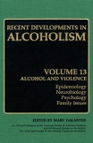 RECENT DEVELOPMENTS IN ALCOHOLISM VOLUME 13 ALCOHOL AND VIOLENCE