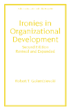 Ironies in Organizational Development Second Edition, Revised and Expanded