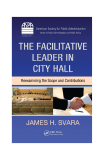 THE FACILITATIVE LEADER IN CITY HALL Reexamining the Scope and Contributions