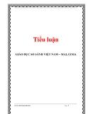Tiểu luận: GIÁO DỤC SO SÁNH VIỆT NAM – MALAYSIA