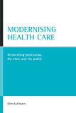MODERNISING HEALTH CARE Reinventing professions, the state and the public