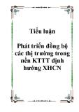 Tiểu luận Phát triển đồng bộ các thị trường trong nền KTTT định hướng XHCN