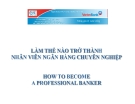 Làm thế nào  để trở thành nhân viên ngân hàng chuyên nghiệp