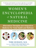 WOMEN'S ENCYCLOPEDIA o f NATURAL MEDICINE: Alternative Therapies and Integrative Medicine for Total Health and Wellness