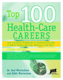 Top 100 Health-Care Careers Your Complete Guidebook to Training and Jobs in Allied Health, Nursing, Medicine, and More SECOND EDITION