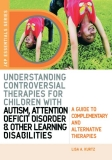 Understanding Controversial Therapies for Children with Autism, Attention Deficit Disorder, and Other Learning Disabilities