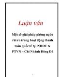 Luận văn: Một số giải pháp phòng ngừa rủi ro trong hoạt động thanh toán quốc tế tại NHĐT & PTVN – Chi Nhánh Đông Đô