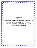 Luận văn tốt nghiệp: Nghiên Cứu Chiết Tách Caffeine Từ Lá Trà Bằng CO2 Lỏng Ở Trạng Thái Siêu Tới Hạn