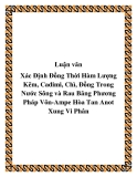 Luận văn: Xác Định Đồng Thời Hàm Lượng Kẽm, Cadimi, Chì, Đồng Trong Nước Sông và Rau Băng Phương Pháp Vôn-Ampe Hòa Tan Anot Xung Vi Phân
