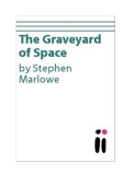 The Graveyard of Space - Marlowe, Stephen