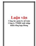 Luận văn: Công tác quản lý, kế toán Công ty TNHH xuất nhập khẩu tổng hợp Hưng