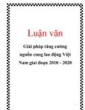 Luận văn: Giải pháp tăng cường nguồn cung lao động Việt Nam giai đoạn 2010 - 2020