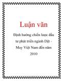 Luận văn: Định hướng chiến lược đầu tư phát triển ngành Dệt May Việt Nam đến năm 2010