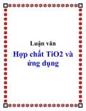 Luận văn Hợp chất TiO2 và ứng dụng