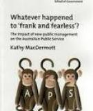 Whatever Happened to Frank and Fearless- The Impact of the New Public Management on the Australian Public Service