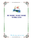 BE MORE, MAKE MORE WORK LESS