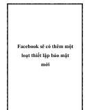 Facebook sẽ có thêm một loạt thiết lập bảo mật mới