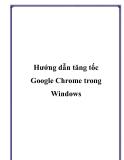 Hướng dẫn tăng tốc Google Chrome trong Windows