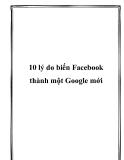 10 lý do biến Facebook thành một Google mới