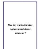 Mẹo đổi tên tập tin hàng loạt cực nhanh trong Windows 7