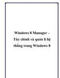 Windows 8 Manager – Tùy chỉnh và quản lí hệ thống trong Windows 8.Chắc hẳn bạn đã có những trải nghiệm thú vị về hệ điều hành Windows 8 Consumer Preview vừa được Microsoft cung cấp gần đây
