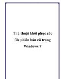 Thủ thuật khôi phục các file cũ trong Windows 7